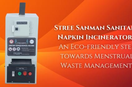 Stree Sanman Sanitary Napkin Incinerator- An Eco-friendly step towards Menstrual Waste Management.