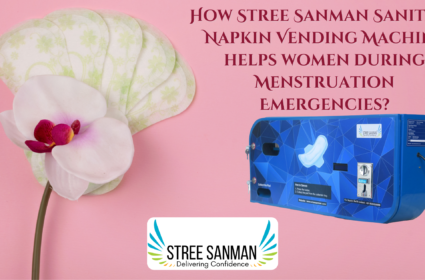 How Stree Sanman Sanitary Napkin Vending Machine helps women during Menstruation Emergencies