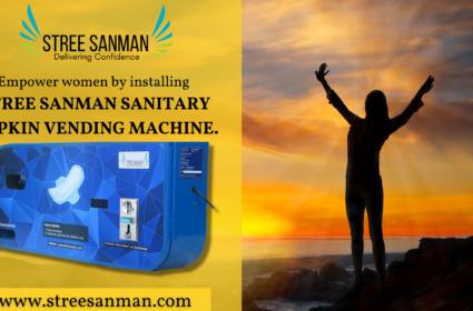 Empower women by installing Stree Sanman Sanitary Napkin Vending Machine